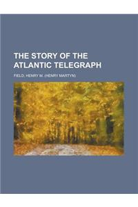 The Story of the Atlantic Telegraph