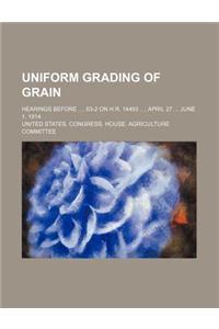 Uniform Grading of Grain; Hearings Before, 63-2 on H.R. 14493, April 27 June 1, 1914