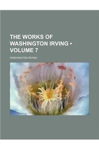 The Works of Washington Irving (Volume 7)