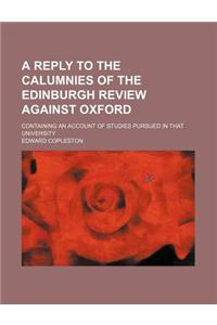 A Reply to the Calumnies of the Edinburgh Review Against Oxford; Containing an Account of Studies Pursued in That University