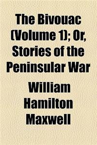The Bivouac Volume 1; Or, Stories of the Peninsular War