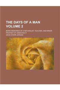 The Days of a Man; Being Memories of a Naturalist, Teacher, and Minor Prophet of Democracy Volume 2