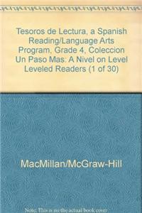 Tesoros de Lectura, a Spanish Reading/Language Arts Program, Grade 4, Coleccion Un Paso Mas: A Nivel on Level Leveled Readers (1 of 30)