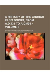 A History of the Church in Six Books, from A.D.431 to A.D.594 (Volume 6)