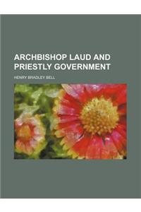 Archbishop Laud and Priestly Government
