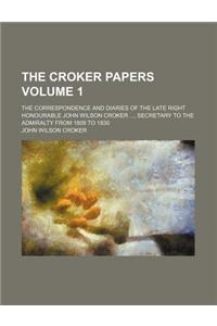 The Croker Papers; The Correspondence and Diaries of the Late Right Honourable John Wilson Croker, Secretary to the Admiralty from 1809 to 1830 Volume