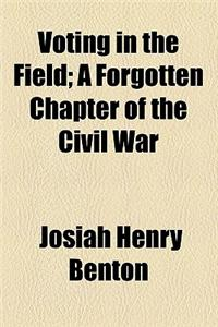 Voting in the Field; A Forgotten Chapter of the Civil War