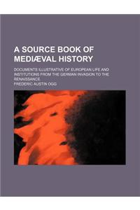 A Source Book of Mediaeval History; Documents Illustrative of European Life and Institutions from the German Invasion to the Renaissance