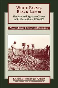 White Farms, Black Labor: The State and Agrarian Change in Southern Africa