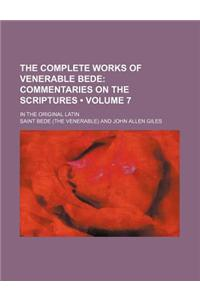 The Complete Works of Venerable Bede (Volume 7); Commentaries on the Scriptures. in the Original Latin