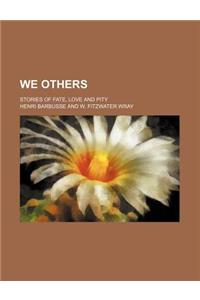 We Others; Stories of Fate, Love and Pity