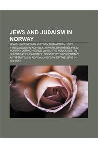 Jews and Judaism in Norway: Jewish Norwegian History, Norwegian Jews, Synagogues in Norway, Jewish Deportees from Norway During World War II