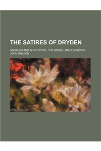 The Satires of Dryden; Absalom and Achitophel, the Medal, Mac Flecknoe