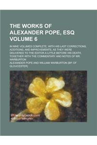 The Works of Alexander Pope, Esq (Volume 6); In Nine Volumes Complete, with His Last Corrections, Additions, and Improvements, as They Were