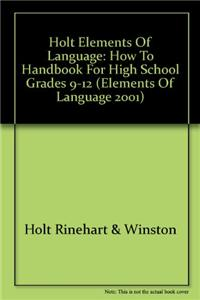 Holt Elements of Language: How to Handbook for High School Grades 9-12