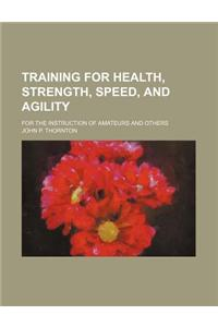 Training for Health, Strength, Speed, and Agility; For the Instruction of Amateurs and Others