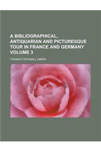 A Bibliographical, Antiquarian and Picturesque Tour in France and Germany Volume 3