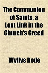 The Communion of Saints, a Lost Link in the Church's Creed