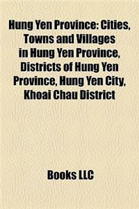 Hung Yen Province Hung Yen Province: Cities, Towns and Villages in Hung Yen Province, Districts Ocities, Towns and Villages in Hung Yen Province, Dist