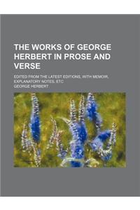 The Works of George Herbert in Prose and Verse; Edited from the Latest Editions, with Memoir, Explanatory Notes, Etc
