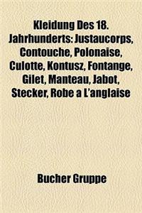 Kleidung Des 18. Jahrhunderts: Justaucorps, Contouche, Polonaise, Culotte, Kontusz, Fontange, Gilet, Manteau, Jabot, Stecker, Robe L'Anglaise