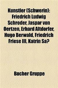 Kunstler (Schwerin): Friedrich Ludwig Schroder, Jaspar Von Oertzen, Erhard Altdorfer, Hugo Berwald, Friedrich Friese III, Katrin Sass