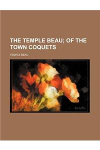 The Temple Beau; Of the Town Coquets