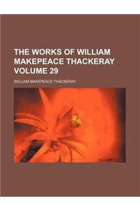 The Works of William Makepeace Thackeray Volume 29