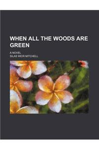 When All the Woods Are Green; A Novel