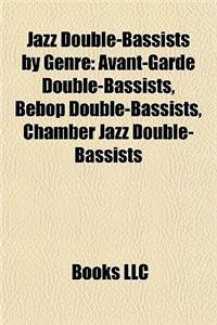 Jazz Double-Bassists by Genre: Avant-Garde Double-Bassists, Bebop Double-Bassists, Chamber Jazz Double-Bassists