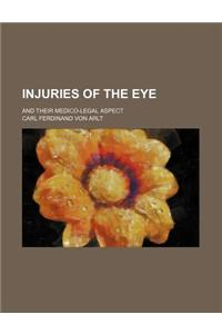 Injuries of the Eye; And Their Medico-Legal Aspect