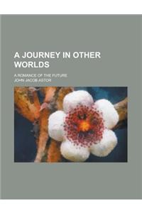 A Journey in Other Worlds; A Romance of the Future