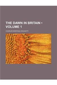 The Dawn in Britain (Volume 1)