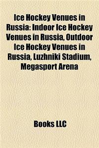 Ice Hockey Venues in Russia: Indoor Ice Hockey Venues in Russia, Outdoor Ice Hockey Venues in Russia, Luzhniki Stadium, Megasport Arena