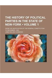 The History of Political Parties in the State of New-York (Volume 1); From the Ratification of the Federal Constitution to December, 1840
