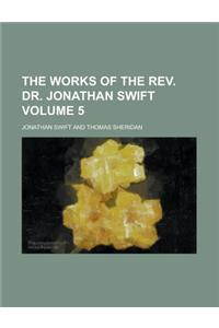 The Works of the REV. Dr. Jonathan Swift Volume 5