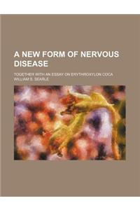 A New Form of Nervous Disease; Together with an Essay on Erythroxylon Coca