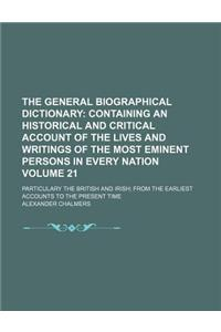The General Biographical Dictionary (Volume 21); Containing an Historical and Critical Account of the Lives and Writings of the Most Eminent Persons i