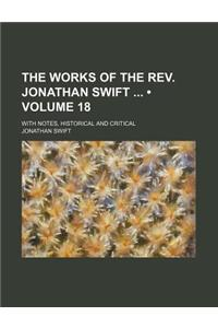 The Works of the REV. Jonathan Swift (Volume 18); With Notes, Historical and Critical
