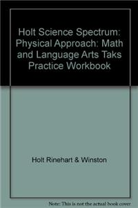 Holt Science Spectrum: Physical Approach: Math and Language Arts Taks Pratice Workbook