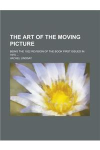 The Art of the Moving Picture; Being the 1922 Revision of the Book First Issued in 1915 ...