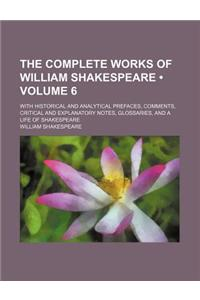 The Complete Works of William Shakespeare (Volume 6); With Historical and Analytical Prefaces, Comments, Critical and Explanatory Notes, Glossaries, a
