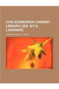 (The Edinburgh Cabinet Library) [Ed. by D. Lardner].
