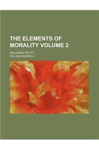 The Elements of Morality Volume 2; Including Polity