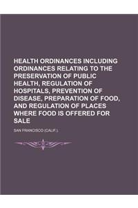 Health Ordinances Including Ordinances Relating to the Preservation of Public Health, Regulation of Hospitals, Prevention of Disease, Preparation of F