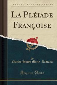 La Pléiade Françoise (Classic Reprint)