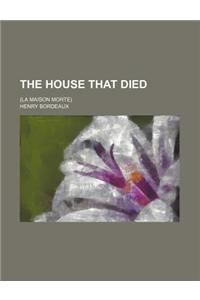The House That Died; (La Maison Morte)