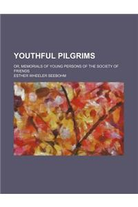 Youthful Pilgrims; Or, Memorials of Young Persons of the Society of Friends