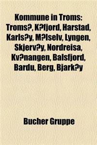 Kommune in Troms: Tromso, Kafjord, Harstad, Karlsoy, Malselv, Lyngen, Skjervoy, Nordreisa, Kvaenangen, Balsfjord, Bardu, Berg, Bjarkoy