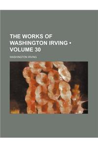 The Works of Washington Irving (Volume 30)